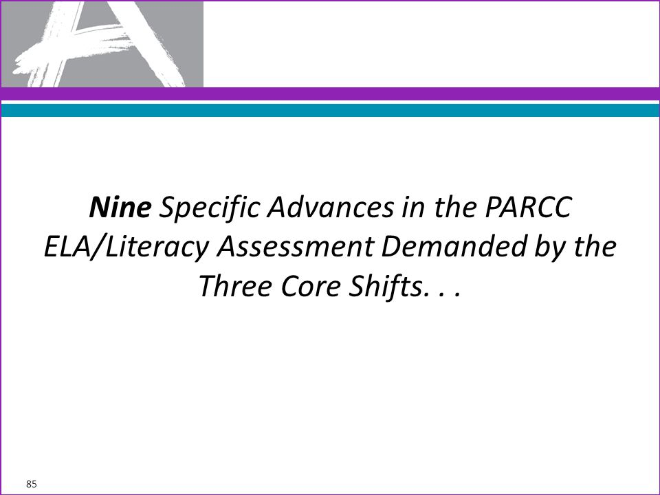 Nine Specific Advances in the PARCC ELA/Literacy Assessment Demanded by the Three Core Shifts. . .