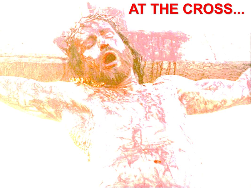 AT THE CROSS...