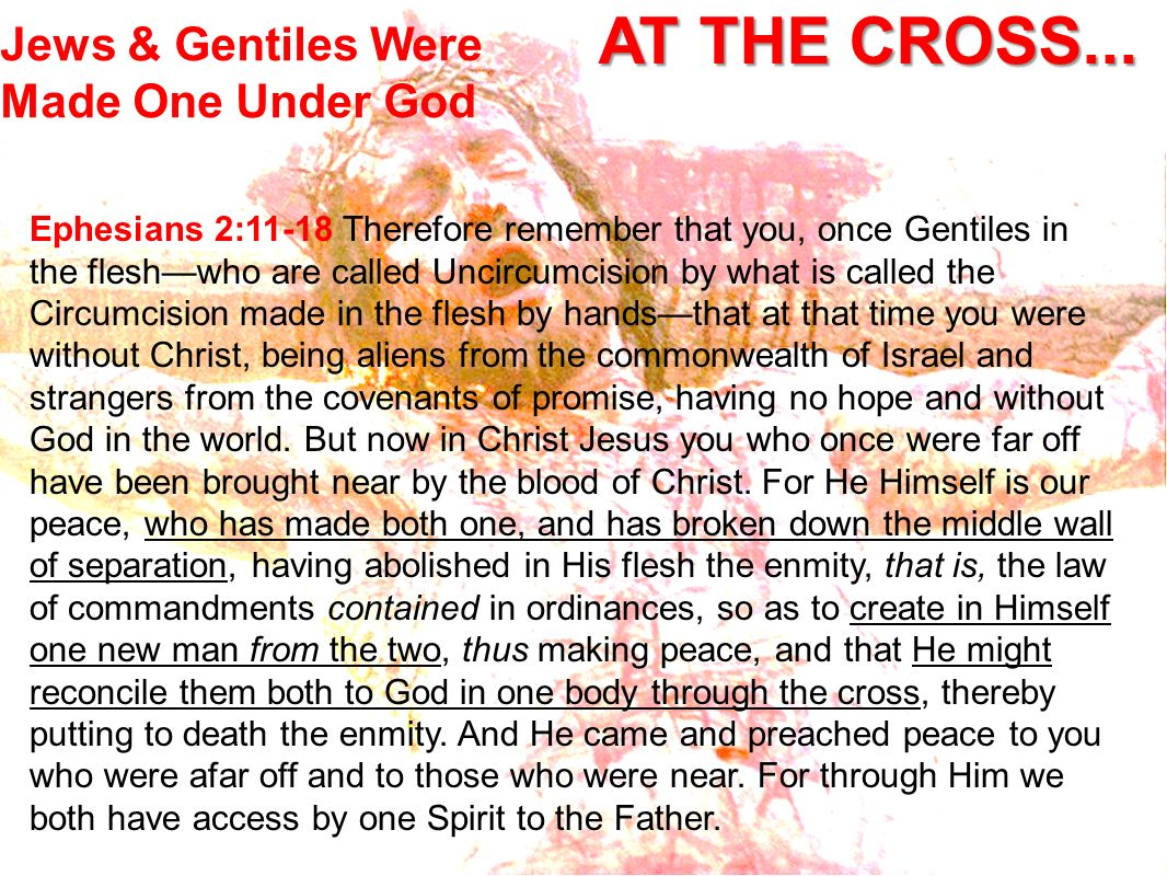 AT THE CROSS... Jews & Gentiles Were Made One Under God