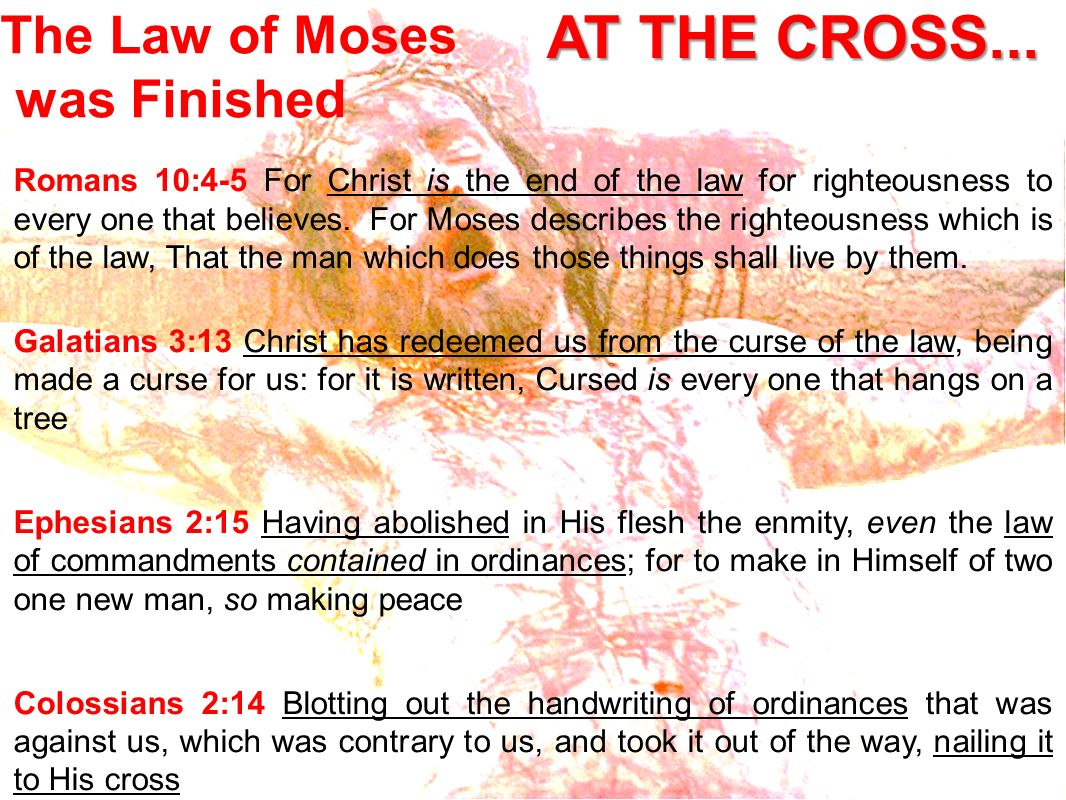 AT THE CROSS... The Law of Moses was Finished
