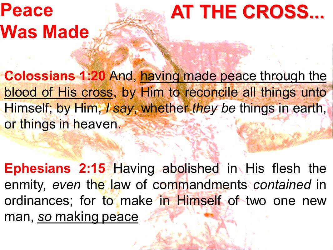 AT THE CROSS... Peace Was Made