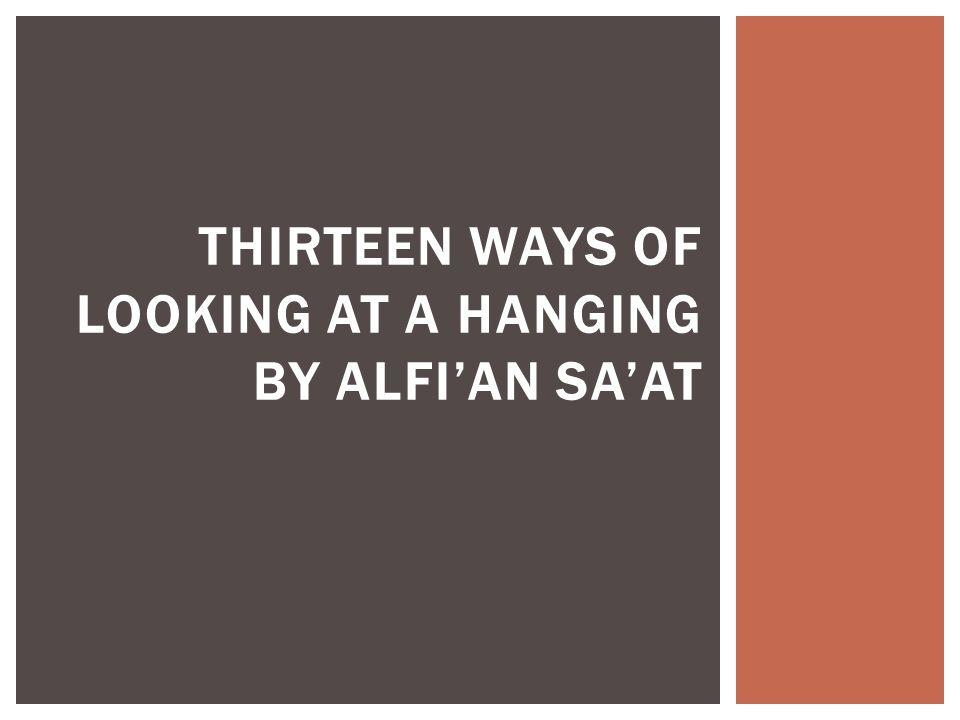 THIRTEEN WAYS OF LOOKING AT A HANGING by Alfi'an Sa'at