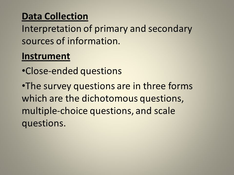 Data Collection Interpretation of primary and secondary sources of information.