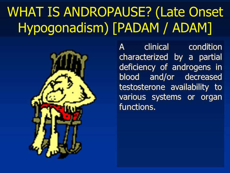 WHAT IS ANDROPAUSE (Late Onset Hypogonadism) [PADAM / ADAM]