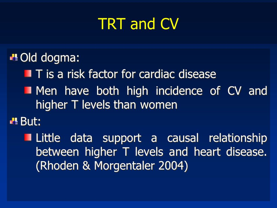 TRT and CV Old dogma: T is a risk factor for cardiac disease