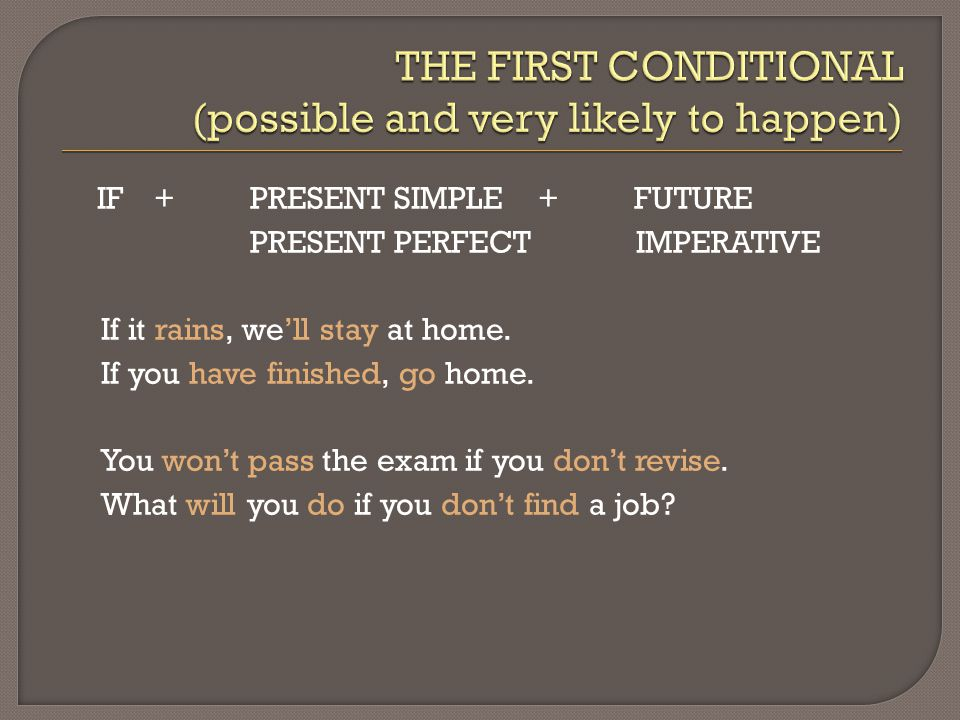 THE FIRST CONDITIONAL (possible and very likely to happen)