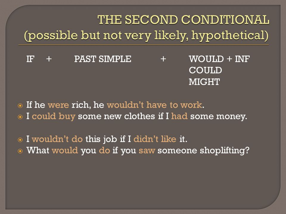 THE SECOND CONDITIONAL (possible but not very likely, hypothetical)