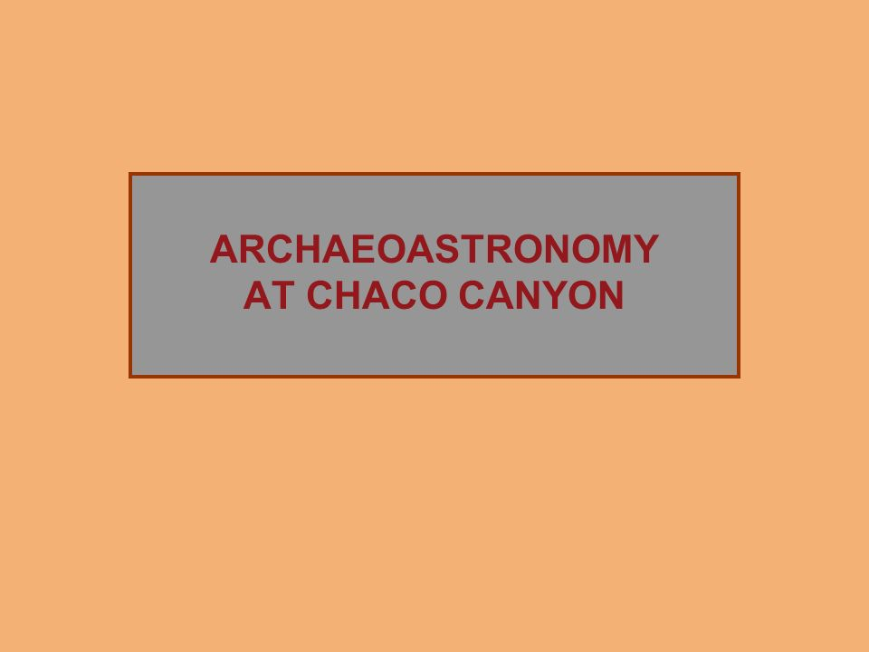 ARCHAEOASTRONOMY AT CHACO CANYON