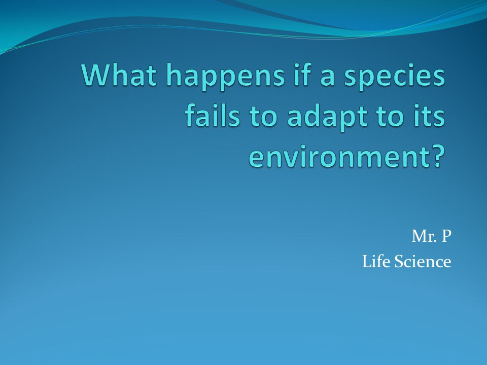What happens if a species fails to adapt to its environment