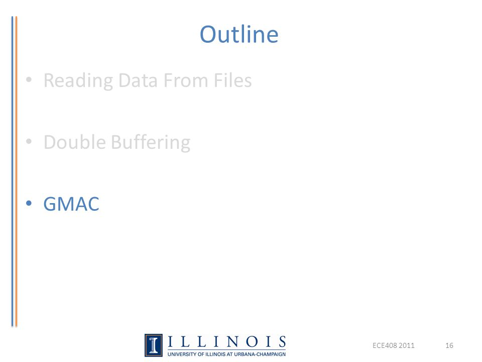 Outline Reading Data From Files Double Buffering GMAC ECE408 2011