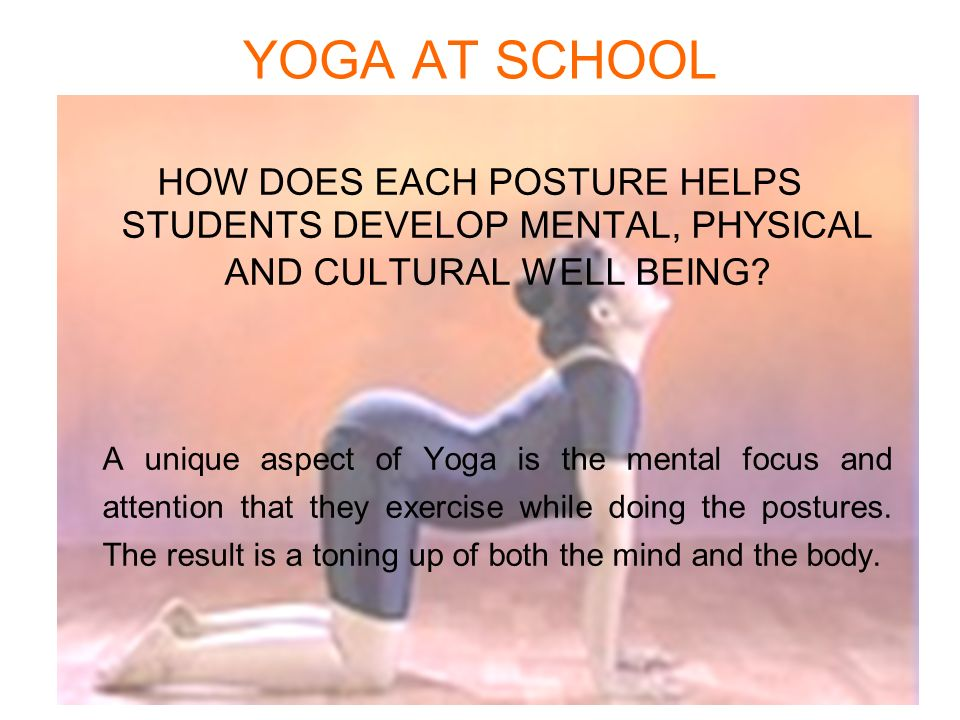 YOGA AT SCHOOL HOW DOES EACH POSTURE HELPS STUDENTS DEVELOP MENTAL, PHYSICAL AND CULTURAL WELL BEING