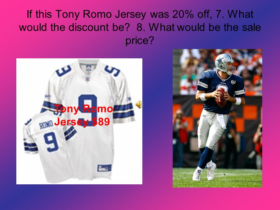 If this Tony Romo Jersey was 20% off, 7. What would the discount be. 8