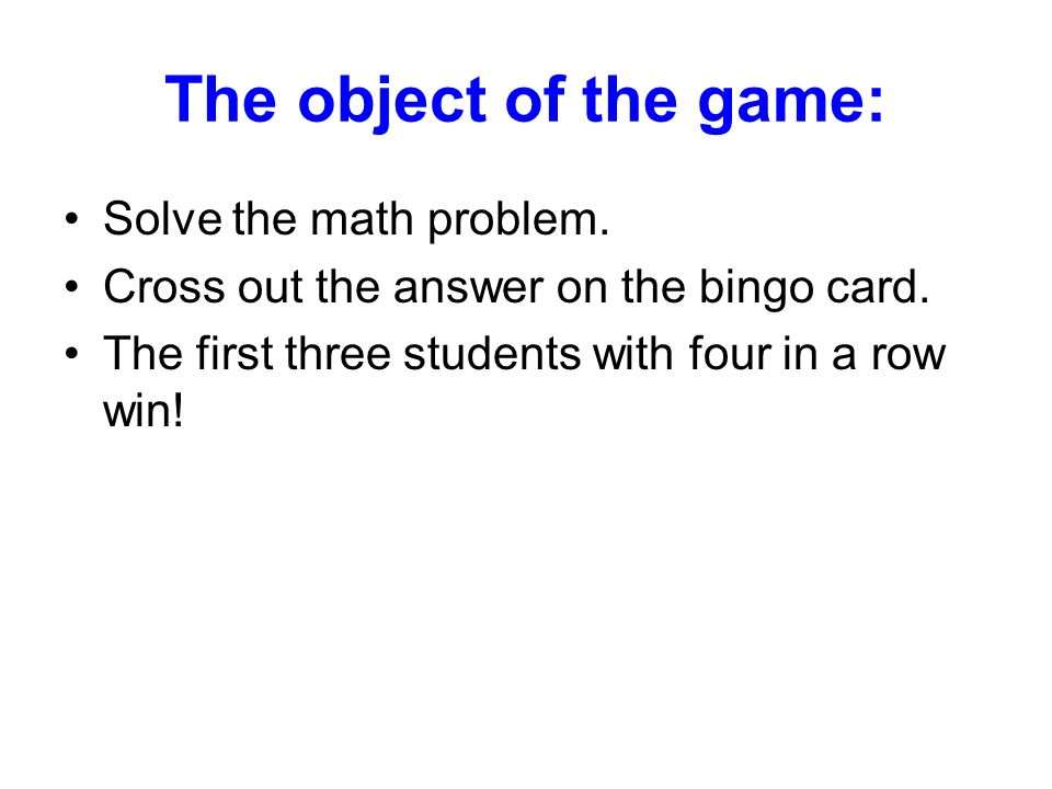 The object of the game: Solve the math problem.