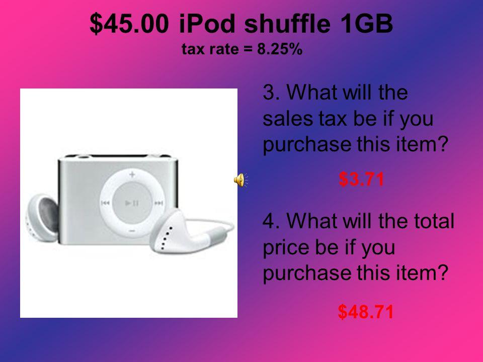 $45.00 iPod shuffle 1GB tax rate = 8.25%