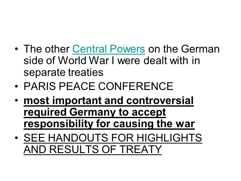 The other Central Powers on the German side of World War I were dealt with in separate treaties