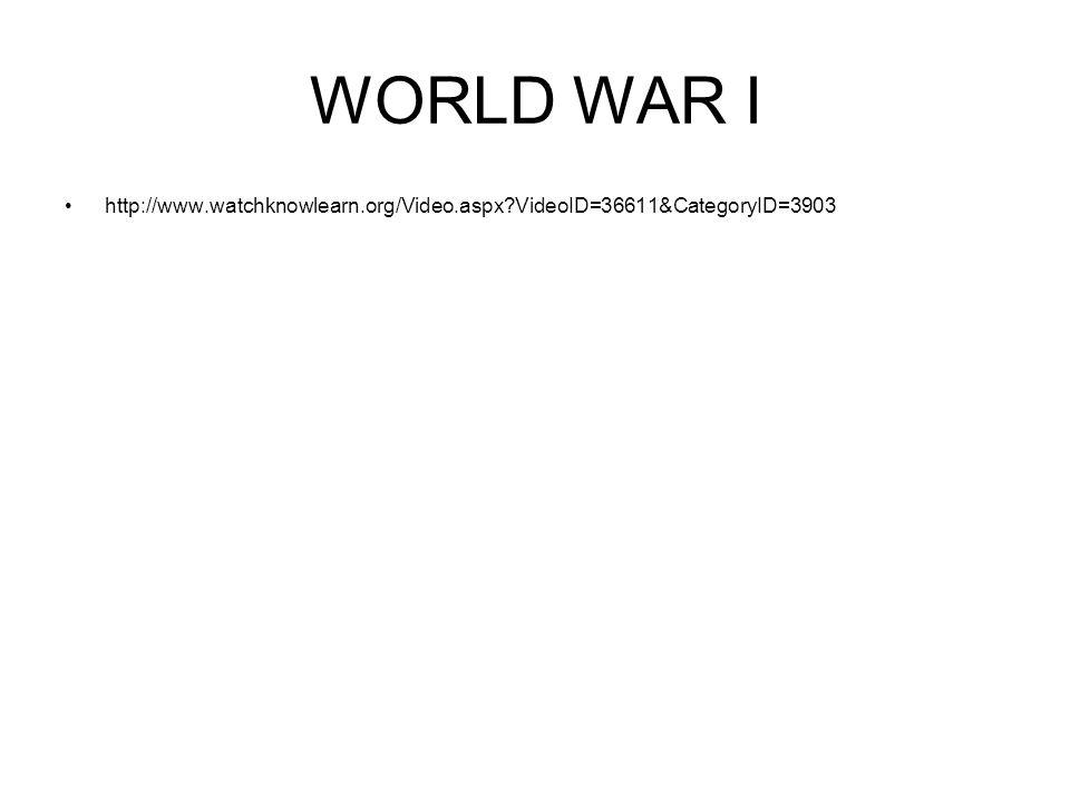 WORLD WAR I http://www.watchknowlearn.org/Video.aspx VideoID=36611&CategoryID=3903