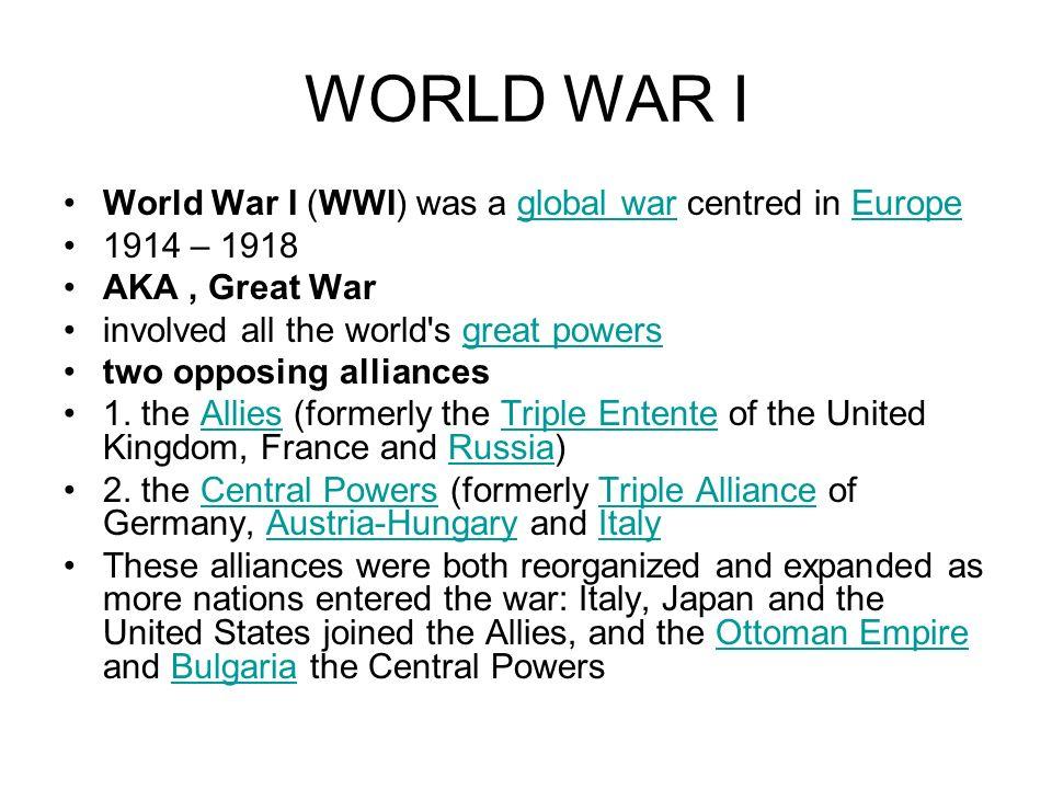 WORLD WAR I World War I (WWI) was a global war centred in Europe