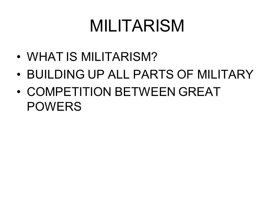 MILITARISM WHAT IS MILITARISM BUILDING UP ALL PARTS OF MILITARY