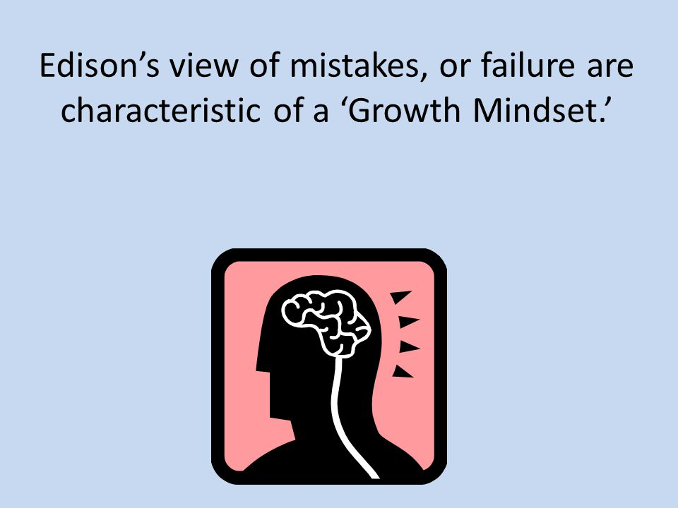 Edison's view of mistakes, or failure are characteristic of a 'Growth Mindset.'
