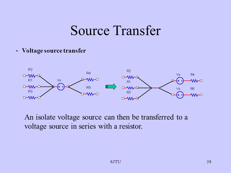 Source Transfer Voltage source transfer. An isolate voltage source can then be transferred to a voltage source in series with a resistor.