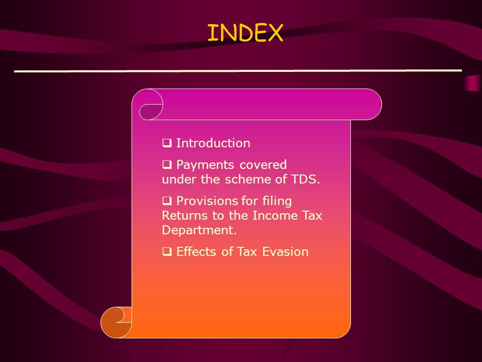 INDEX Introduction Payments covered under the scheme of TDS.