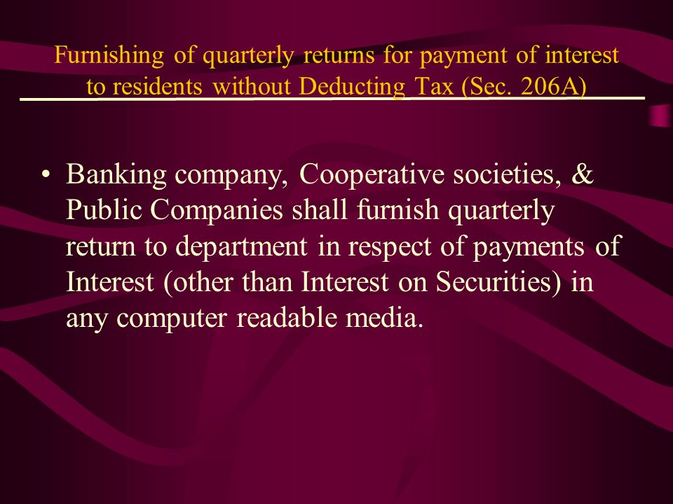 Furnishing of quarterly returns for payment of interest to residents without Deducting Tax (Sec. 206A)