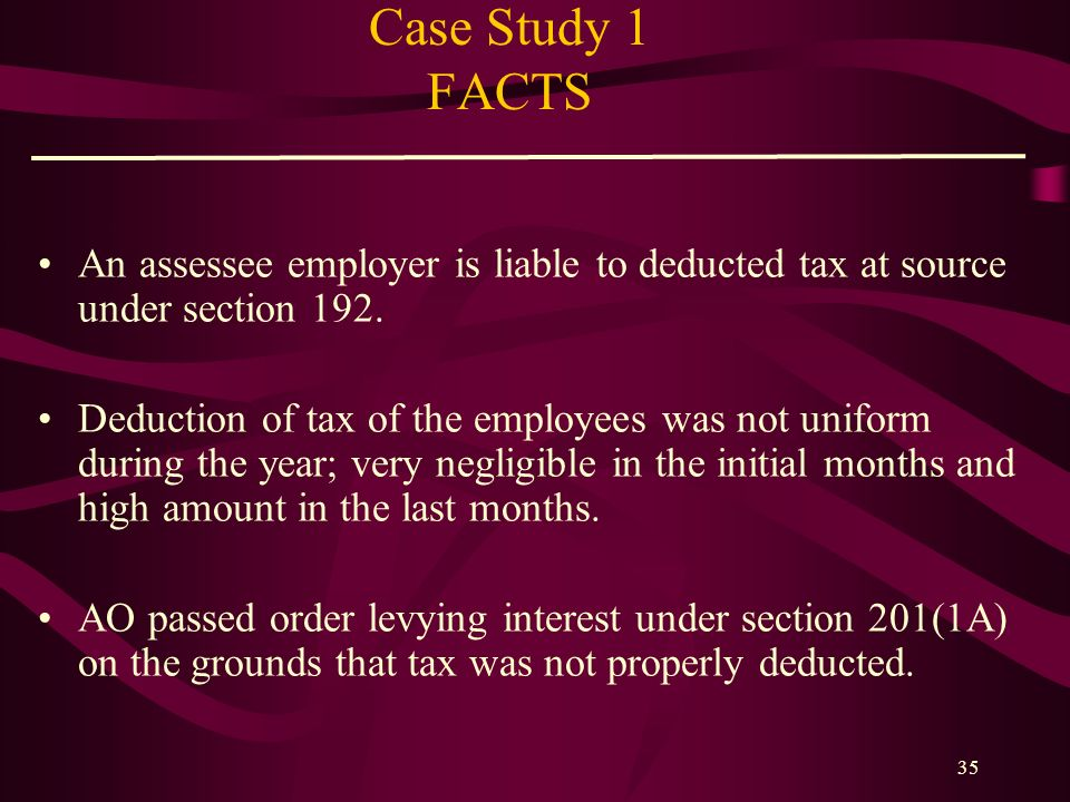 Case Study 1 FACTS An assessee employer is liable to deducted tax at source under section 192.