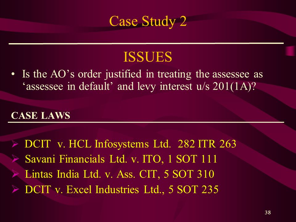 Case Study 2 ISSUES Is the AO's order justified in treating the assessee as 'assessee in default' and levy interest u/s 201(1A)
