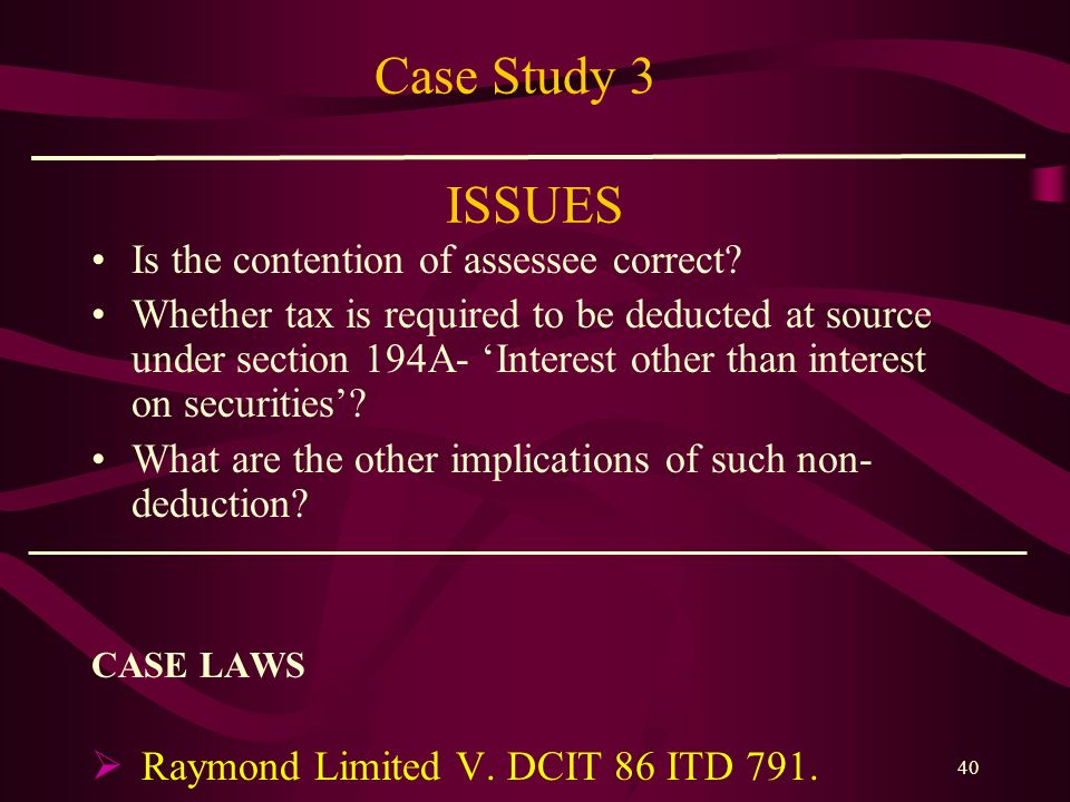 Case Study 3 ISSUES Is the contention of assessee correct