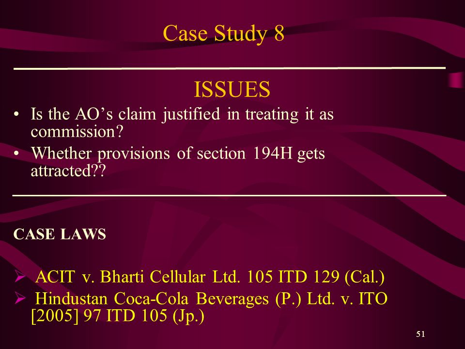 Case Study 8 ISSUES Is the AO's claim justified in treating it as commission Whether provisions of section 194H gets attracted