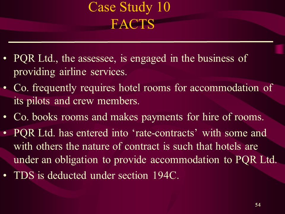 Case Study 10 FACTS PQR Ltd., the assessee, is engaged in the business of providing airline services.