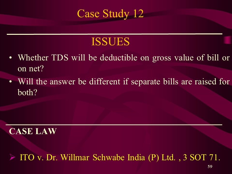 Case Study 12 ISSUES Whether TDS will be deductible on gross value of bill or on net
