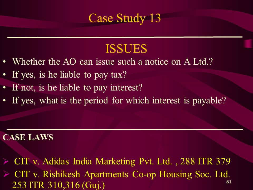 Case Study 13 ISSUES Whether the AO can issue such a notice on A Ltd.