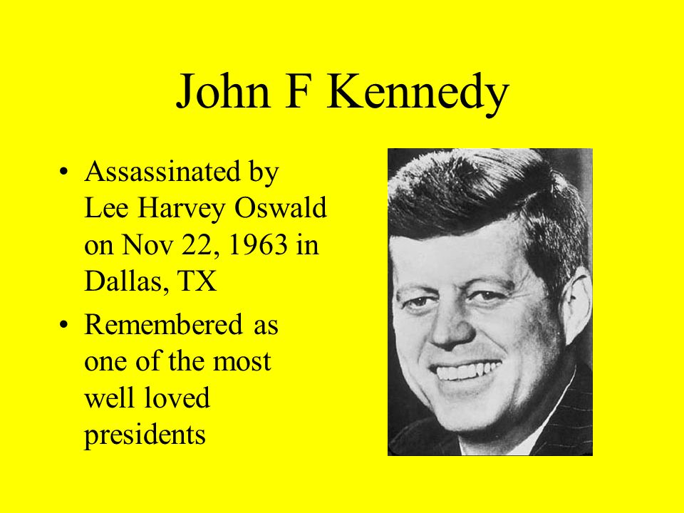John F Kennedy Assassinated by Lee Harvey Oswald on Nov 22, 1963 in Dallas, TX.