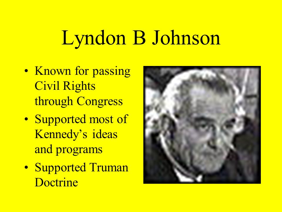 Lyndon B Johnson Known for passing Civil Rights through Congress