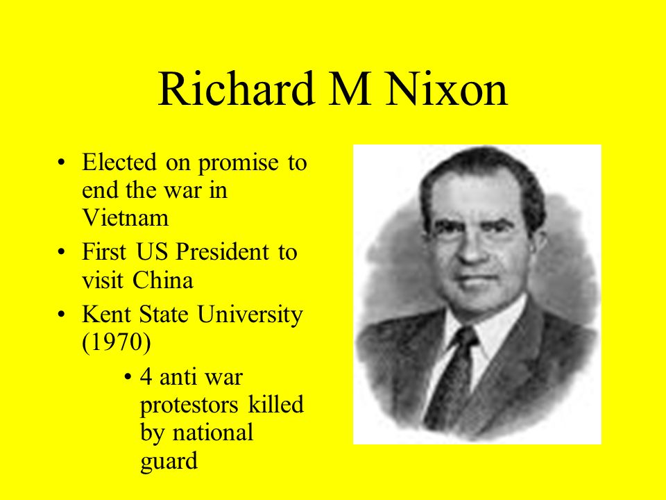Richard M Nixon Elected on promise to end the war in Vietnam