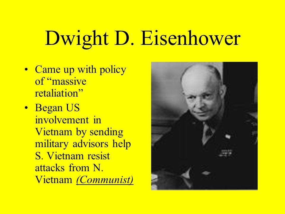 Dwight D. Eisenhower Came up with policy of massive retaliation