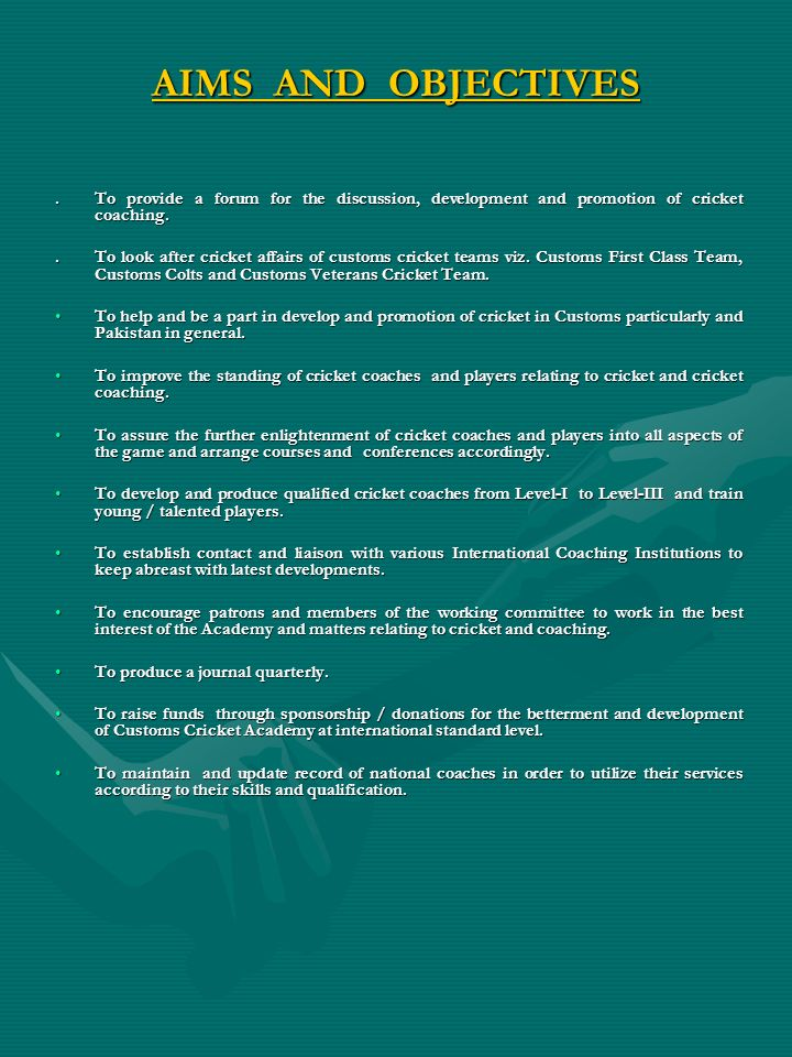 AIMS AND OBJECTIVES . To provide a forum for the discussion, development and promotion of cricket coaching.