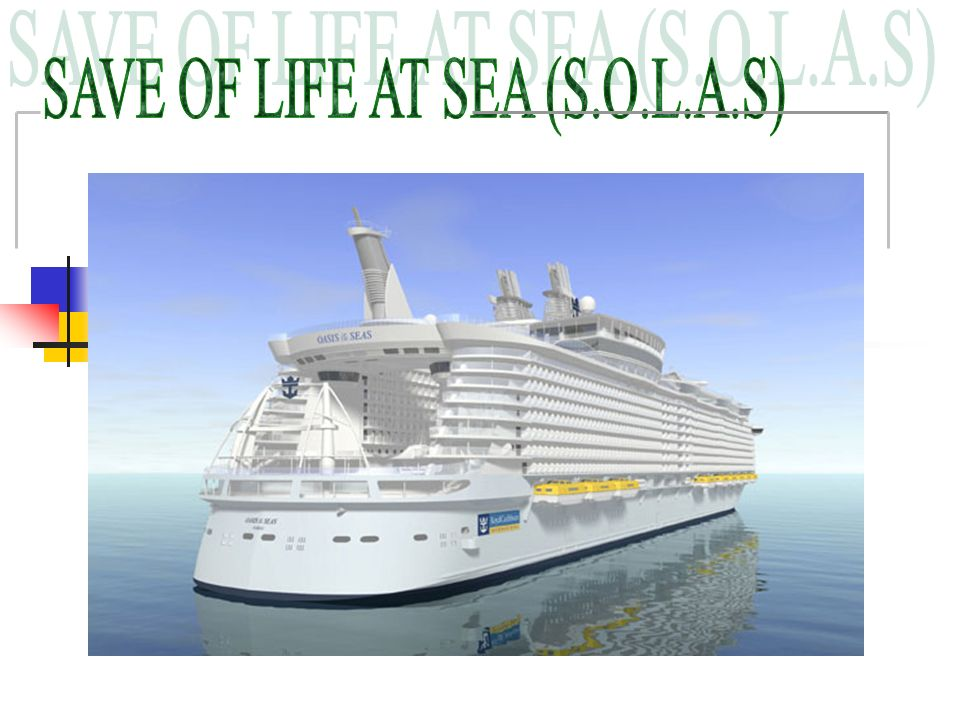 SAVE OF LIFE AT SEA (S.O.L.A.S)