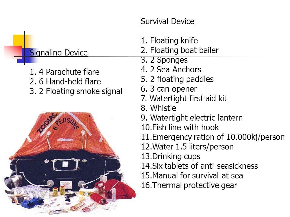 Survival Device 1. Floating knife. 2. Floating boat bailer. 3. 2 Sponges. 4. 2 Sea Anchors. 5. 2 floating paddles.