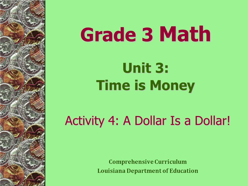Grade 3 Math Unit 3: Time is Money Activity 4: A Dollar Is a Dollar!