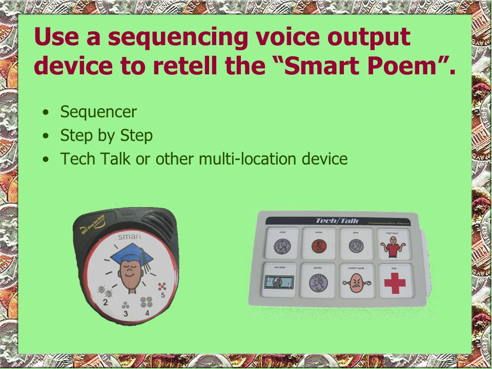 Use a sequencing voice output device to retell the Smart Poem .