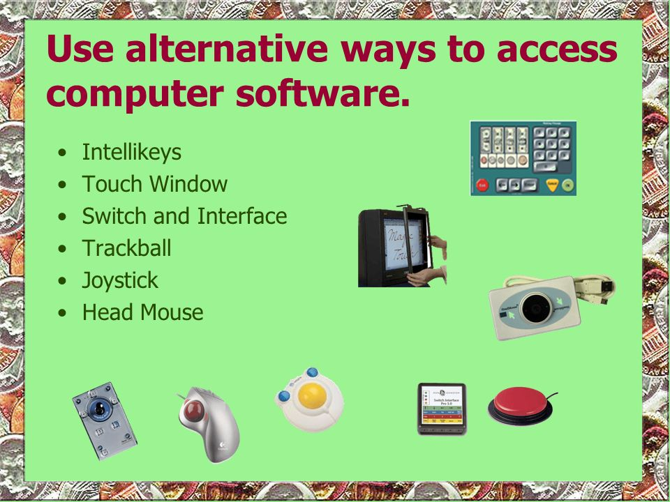 Use alternative ways to access computer software.