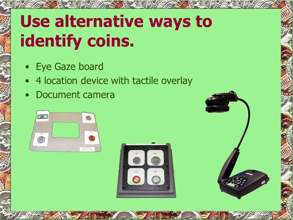 Use alternative ways to identify coins.