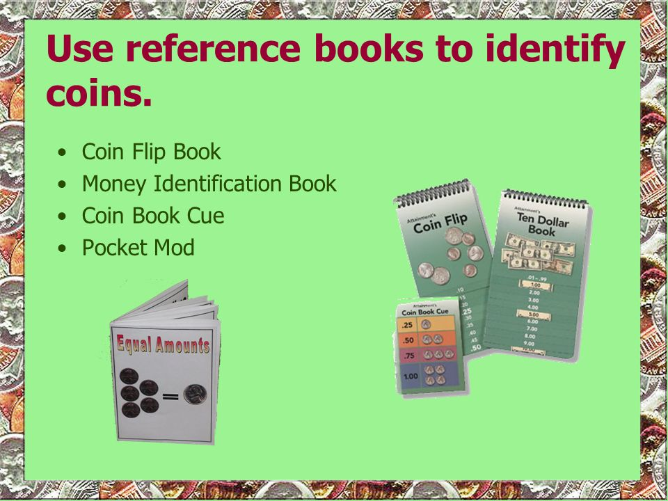 Use reference books to identify coins.
