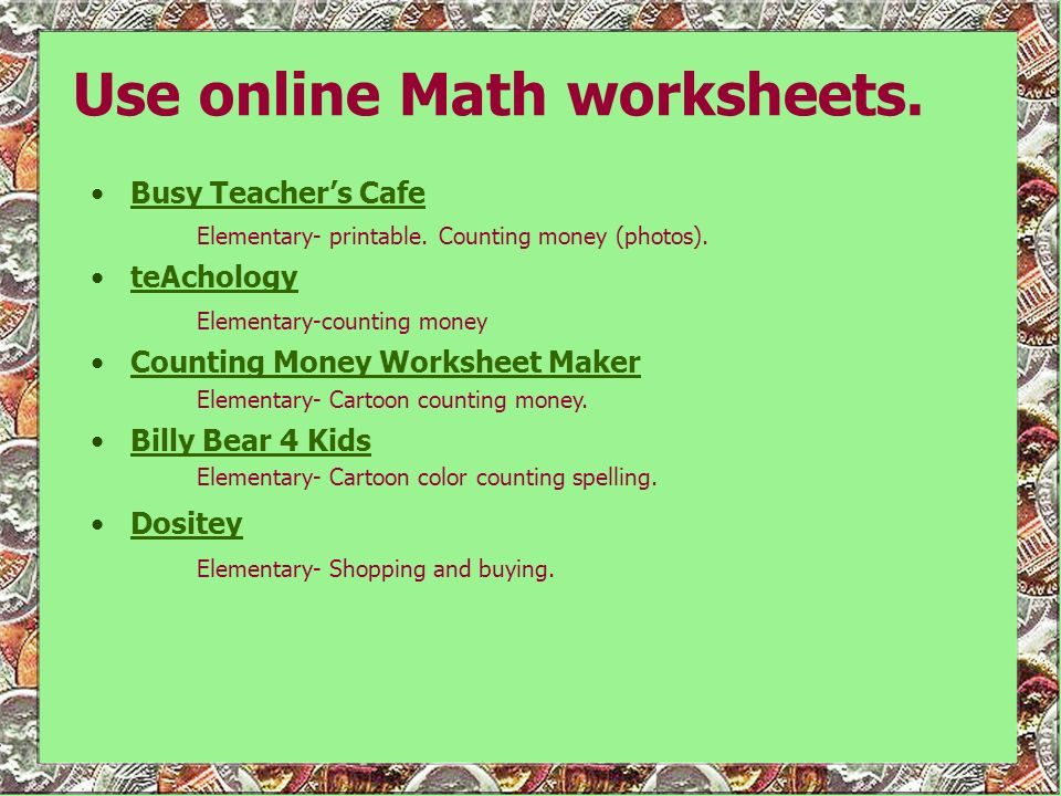Use online Math worksheets.