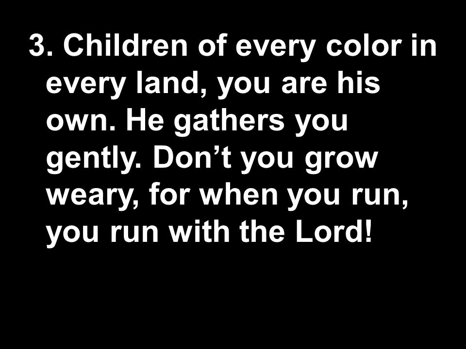 3. Children of every color in every land, you are his own