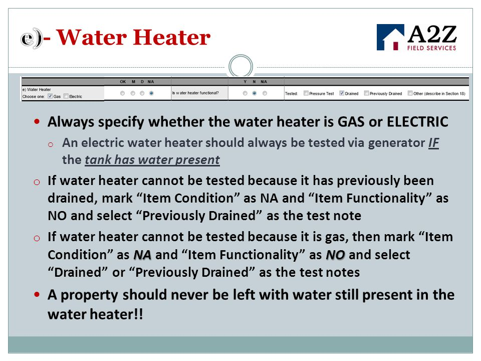 e)- Water Heater Always specify whether the water heater is GAS or ELECTRIC.
