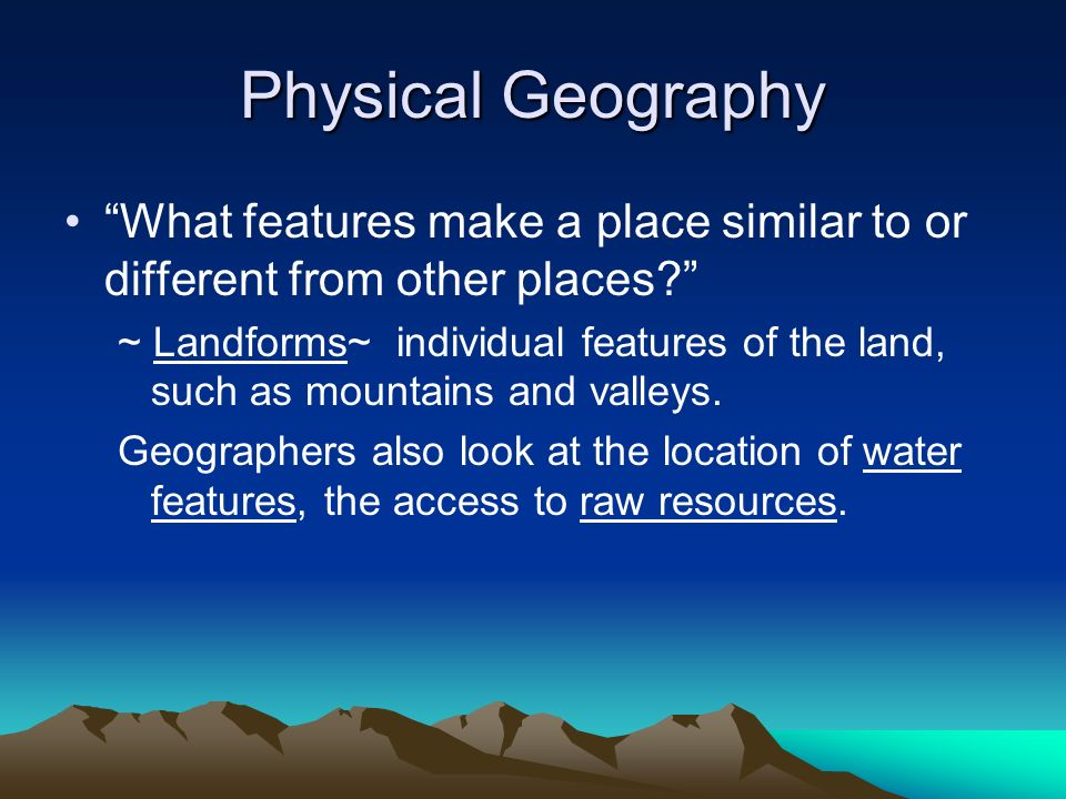 Physical Geography What features make a place similar to or different from other places