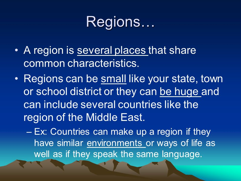 Regions… A region is several places that share common characteristics.
